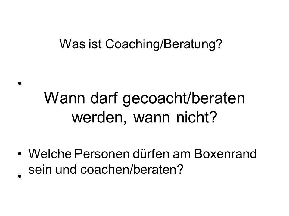 Wann darf gecoacht/beraten werden, wann nicht? Was ist Coaching/Beratung? Welche Personen dürfen am Boxenrand sein und coachen/beraten?
