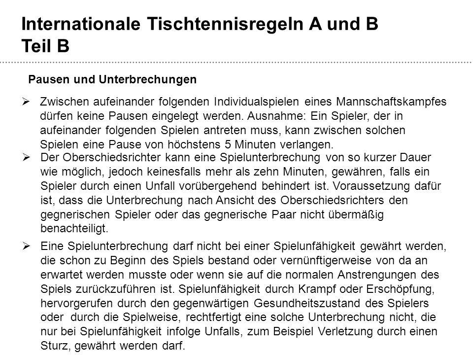 Internationale Tischtennisregeln A und B Teil B  Zwischen aufeinander folgenden Individualspielen eines Mannschaftskampfes dürfen keine Pausen eingelegt werden.