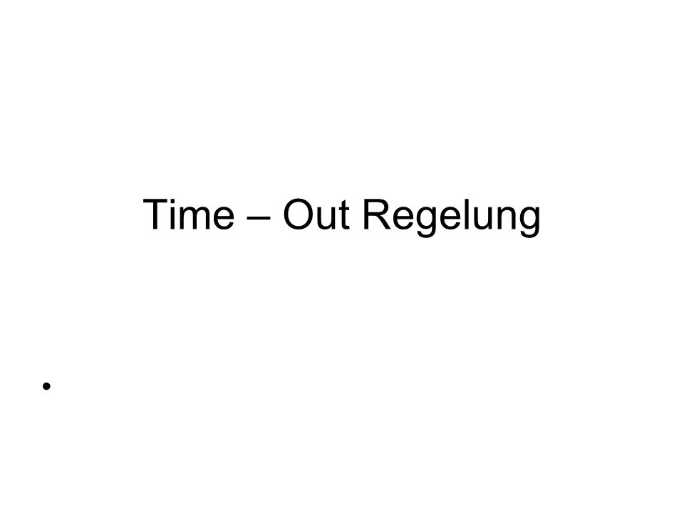 Time – Out Regelung