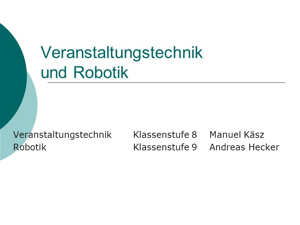 Veranstaltungstechnik und Robotik Veranstaltungstechnik Klassenstufe 8 Manuel Käsz Robotik Klassenstufe 9 Andreas Hecker