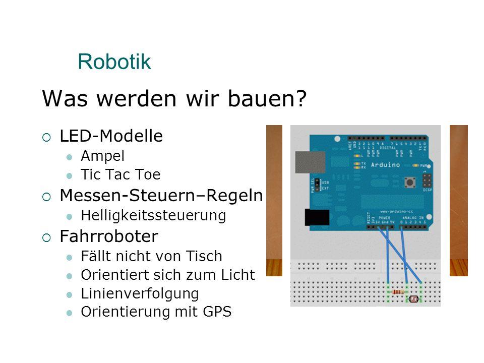 Robotik Für wen?  Physik  Technik  Basteln / Löten  Programmierung ähnlich C