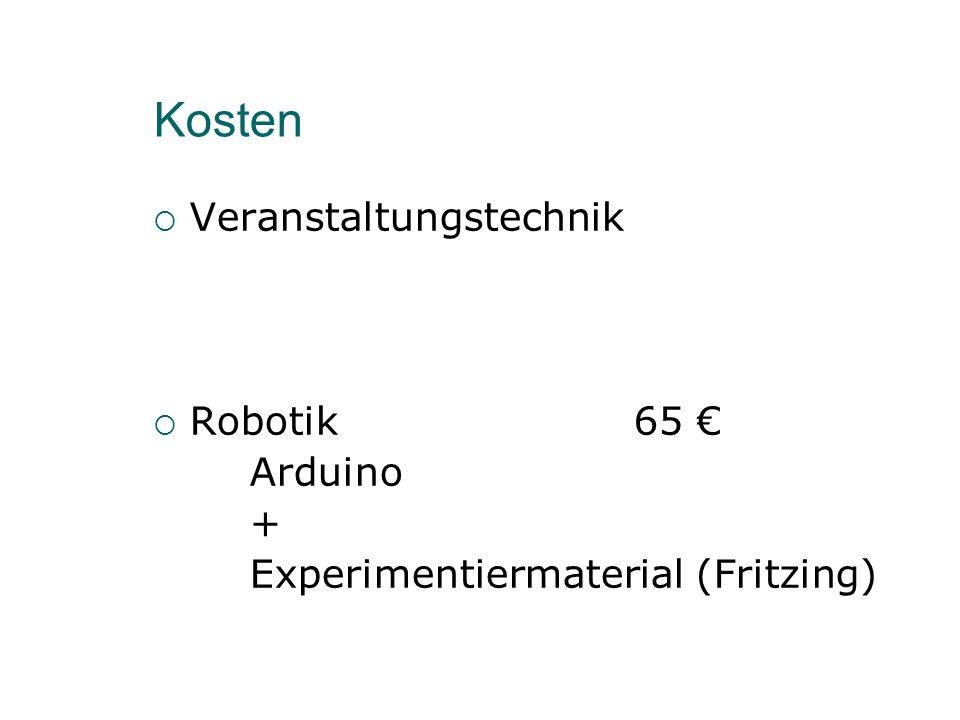 Kosten  Veranstaltungstechnik  Robotik65 € Arduino + Experimentiermaterial (Fritzing)