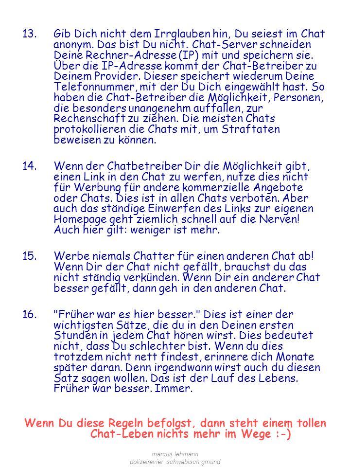 marcus lehmann polizeirevier schwäbisch gmünd 13.Gib Dich nicht dem Irrglauben hin, Du seiest im Chat anonym.
