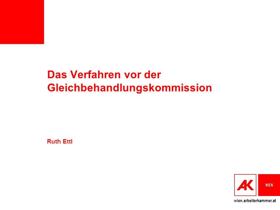 wien.arbeiterkammer.at Das Verfahren vor der Gleichbehandlungskommission Ruth Ettl