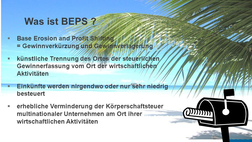 What is BEPS? Why BEPS? Why is BEPS a problem? Why BEPS now? BEPS Action Plan 4 Key Questions 5  Base Erosion and Profit Shifting = Gewinnverkürzung