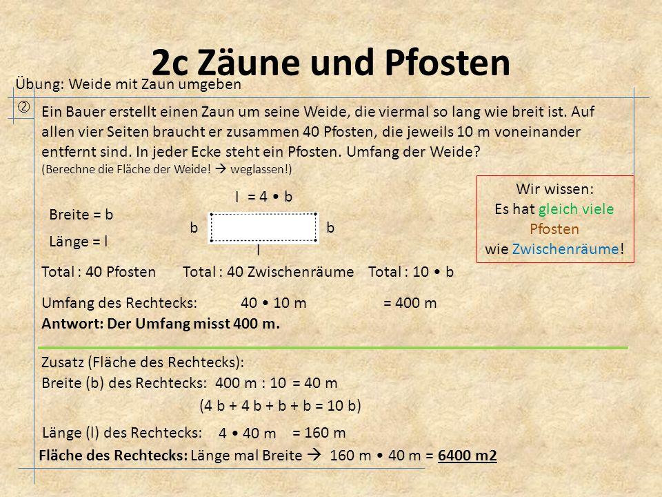 2c Zäune und Pfosten Übung: Weide mit Zaun umgeben 400 m : 10 Antwort: Der Umfang misst 400 m. Fläche des Rechtecks: Länge mal Breite  160 m 40 m = 6
