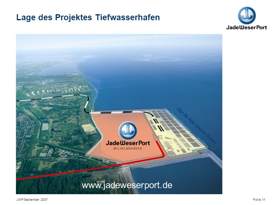 JWP September 2007 Folie: 11 Lage des Projektes Tiefwasserhafen www.jadeweserport.de