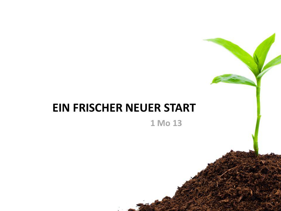 EIN FRISCHER NEUER START 1 Mo 13