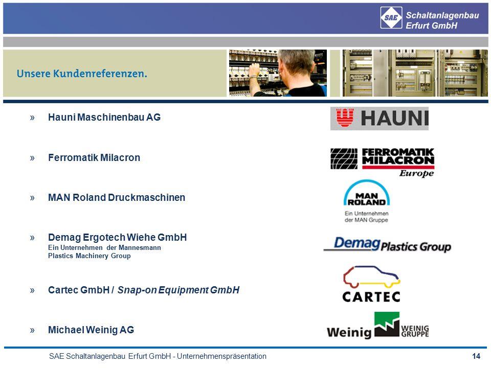 SAE Schaltanlagenbau Erfurt GmbH - Unternehmenspräsentation14 »Hauni Maschinenbau AG »Ferromatik Milacron »MAN Roland Druckmaschinen »Demag Ergotech Wiehe GmbH Ein Unternehmen der Mannesmann Plastics Machinery Group »Cartec GmbH / Snap-on Equipment GmbH »Michael Weinig AG