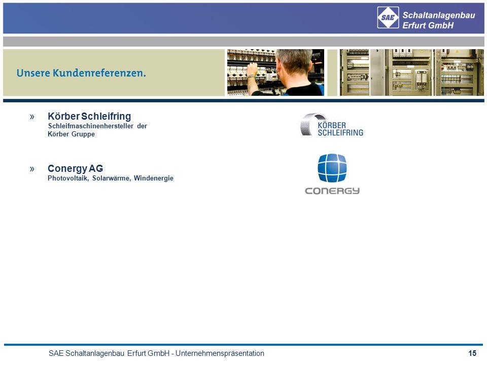 SAE Schaltanlagenbau Erfurt GmbH - Unternehmenspräsentation15 »Körber Schleifring Schleifmaschinenhersteller der Körber Gruppe »Conergy AG Photovoltaik, Solarwärme, Windenergie