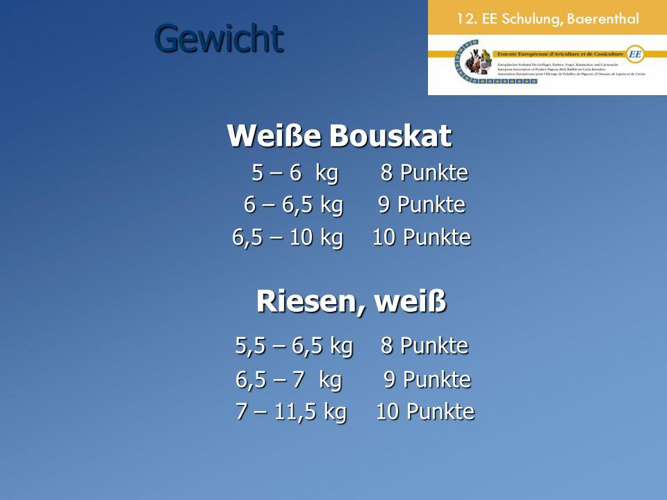 12. EE Schulung, BaerenthalGewicht Weiße Bouskat 5 – 6 kg 8 Punkte 5 – 6 kg 8 Punkte 6 – 6,5 kg 9 Punkte 6 – 6,5 kg 9 Punkte 6,5 – 10 kg 10 Punkte Rie