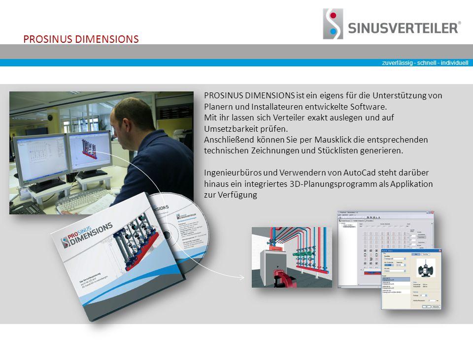 zuverlässig - schnell - individuell PROSINUS DIMENSIONS PROSINUS DIMENSIONS ist ein eigens für die Unterstützung von Planern und Installateuren entwickelte Software.