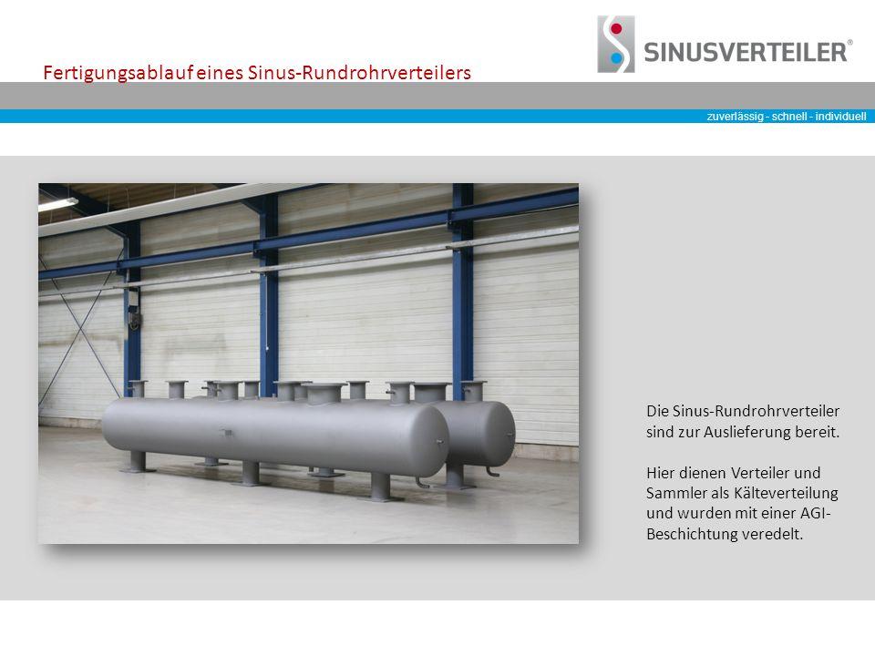 zuverlässig - schnell - individuell Fertigungsablauf eines Sinus-Rundrohrverteilers Die Sinus-Rundrohrverteiler sind zur Auslieferung bereit.