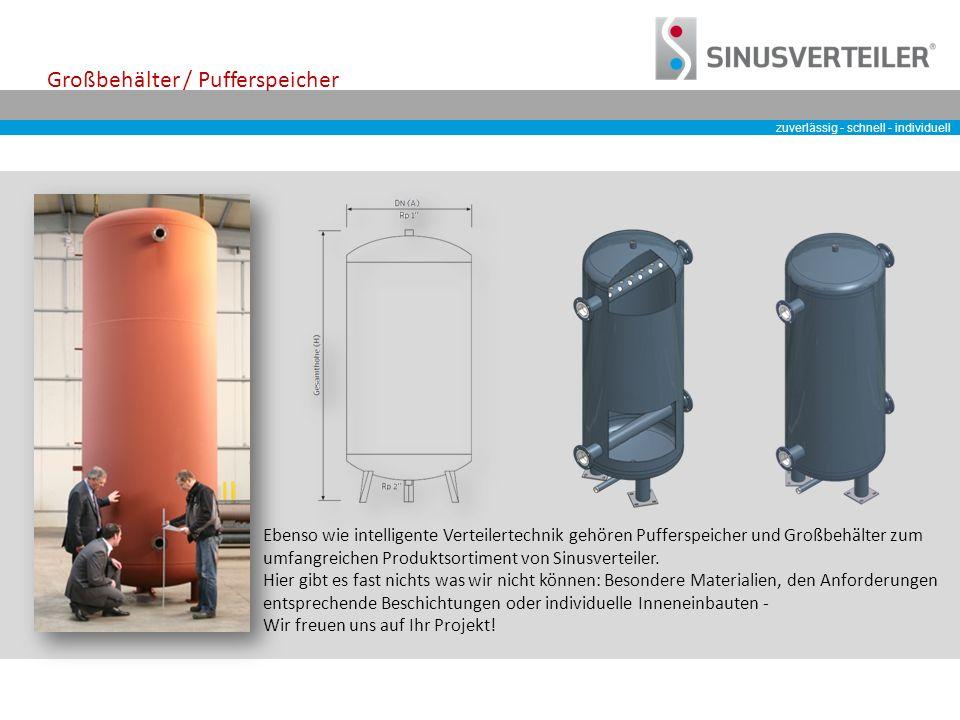 zuverlässig - schnell - individuell Großbehälter / Pufferspeicher Ebenso wie intelligente Verteilertechnik gehören Pufferspeicher und Großbehälter zum umfangreichen Produktsortiment von Sinusverteiler.