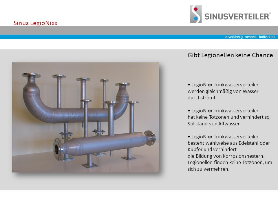 zuverlässig - schnell - individuell Sinus LegioNixx LegioNixx Trinkwasserverteiler werden gleichmäßig von Wasser durchströmt.
