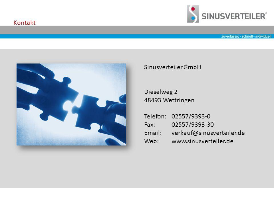 zuverlässig - schnell - individuell Kontakt Sinusverteiler GmbH Dieselweg 2 48493 Wettringen Telefon: 02557/9393-0 Fax: 02557/9393-30 Email: verkauf@sinusverteiler.de Web:www.sinusverteiler.de