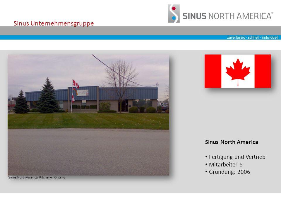 zuverlässig - schnell - individuell Sinus Unternehmensgruppe Sinus North America, Kitchener, Ontario Sinus North America Fertigung und Vertrieb Mitarbeiter 6 Gründung: 2006