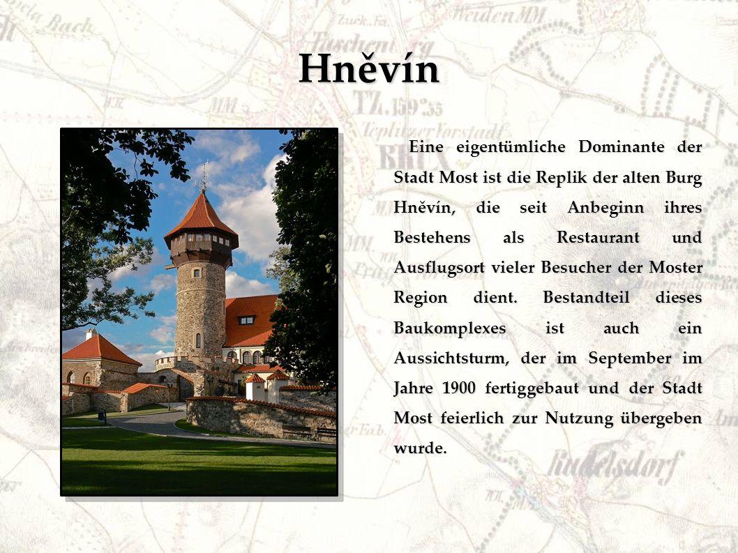 Hněvín Eine eigentümliche Dominante der Stadt Most ist die Replik der alten Burg Hněvín, die seit Anbeginn ihres Bestehens als Restaurant und Ausflugsort vieler Besucher der Moster Region dient.