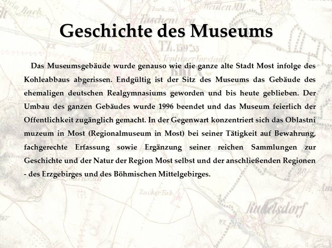 Geschichte des Museums Das Museumsgebäude wurde genauso wie die ganze alte Stadt Most infolge des Kohleabbaus abgerissen.