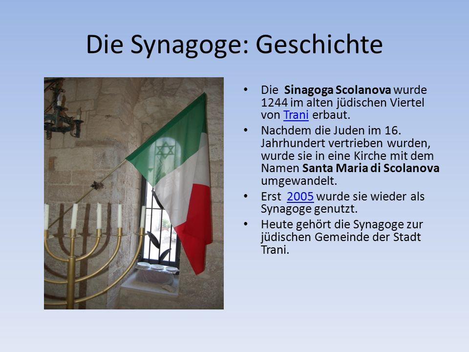 Die Synagoge: Geschichte Die Sinagoga Scolanova wurde 1244 im alten jüdischen Viertel von Trani erbaut.Trani Nachdem die Juden im 16.