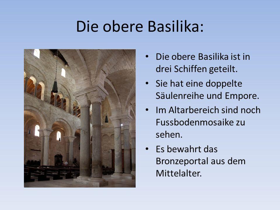 Die obere Basilika: Die obere Basilika ist in drei Schiffen geteilt.