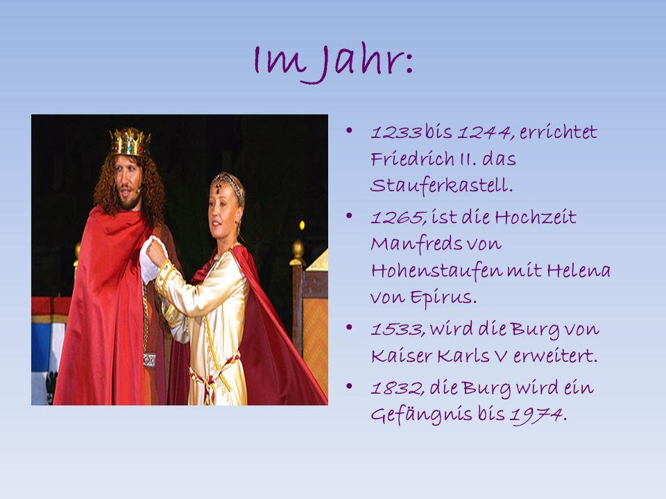 Im Jahr: 1233 bis 1244, errichtet Friedrich II. das Stauferkastell.