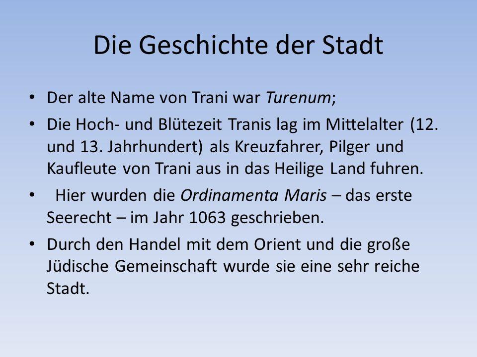 Die Geschichte der Stadt Der alte Name von Trani war Turenum; Die Hoch- und Blütezeit Tranis lag im Mittelalter (12.