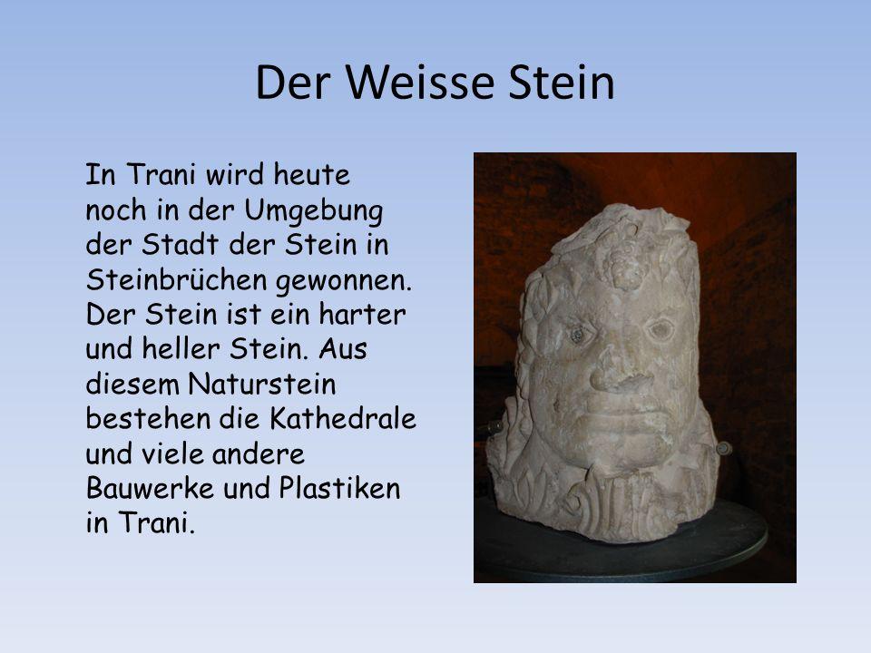 Der Weisse Stein In Trani wird heute noch in der Umgebung der Stadt der Stein in Steinbrüchen gewonnen.