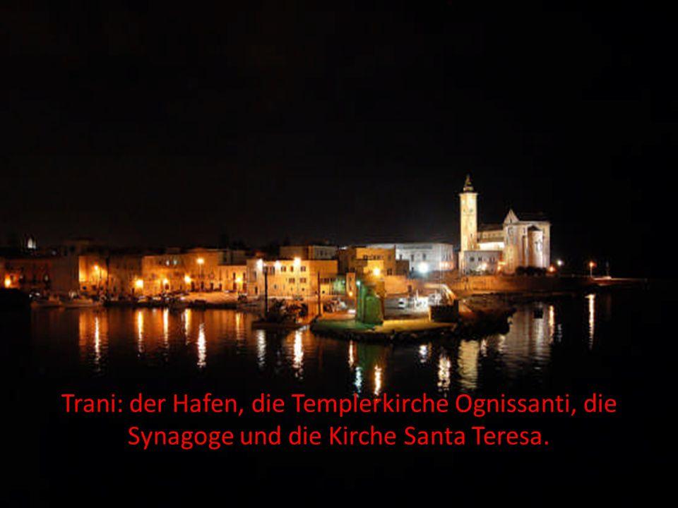 Trani: der Hafen, die Templerkirche Ognissanti, die Synagoge und die Kirche Santa Teresa.