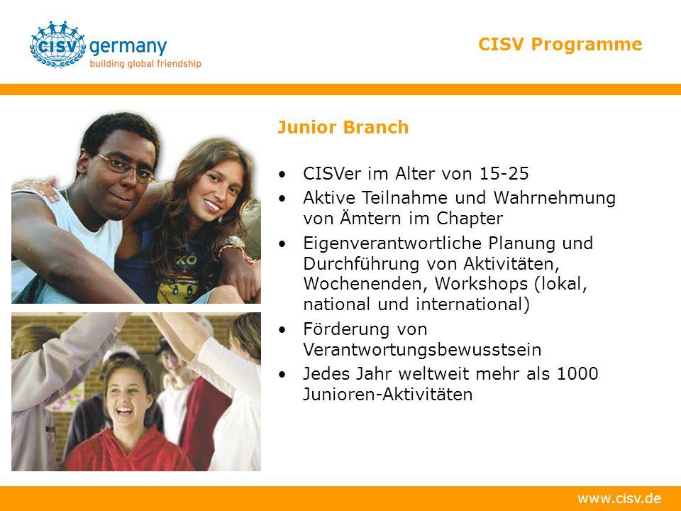 www.cisv.de CISV Programme Junior Branch CISVer im Alter von 15-25 Aktive Teilnahme und Wahrnehmung von Ämtern im Chapter Eigenverantwortliche Planung und Durchführung von Aktivitäten, Wochenenden, Workshops (lokal, national und international) Förderung von Verantwortungsbewusstsein Jedes Jahr weltweit mehr als 1000 Junioren-Aktivitäten