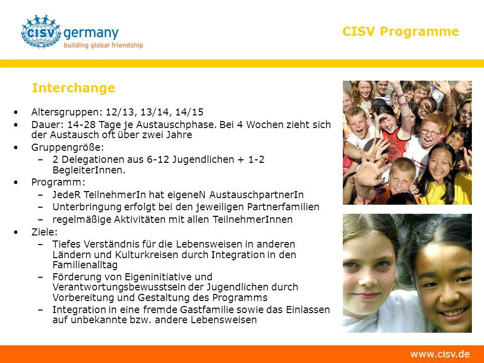 www.cisv.de CISV Programme Interchange Altersgruppen: 12/13, 13/14, 14/15 Dauer: 14-28 Tage je Austauschphase.