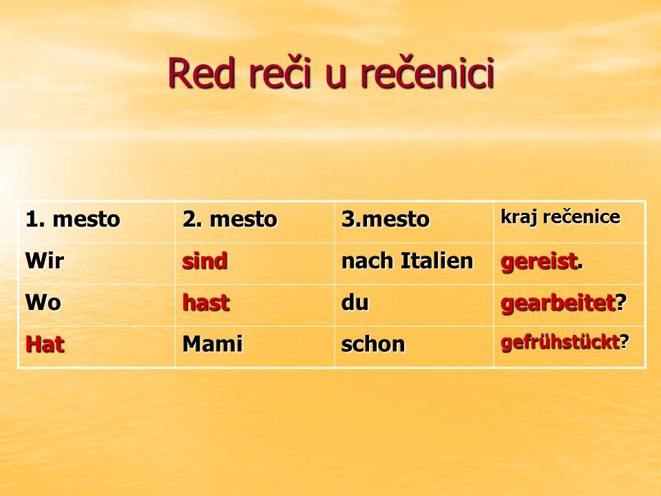 Red reči u rečenici 1. mesto 2. mesto 3.mesto kraj rečenice Wirsind nach Italien gereist.