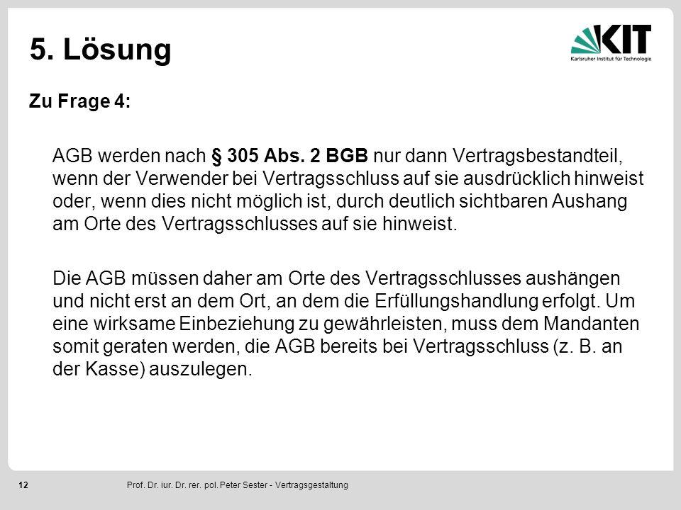 12 5. Lösung Zu Frage 4: AGB werden nach § 305 Abs.