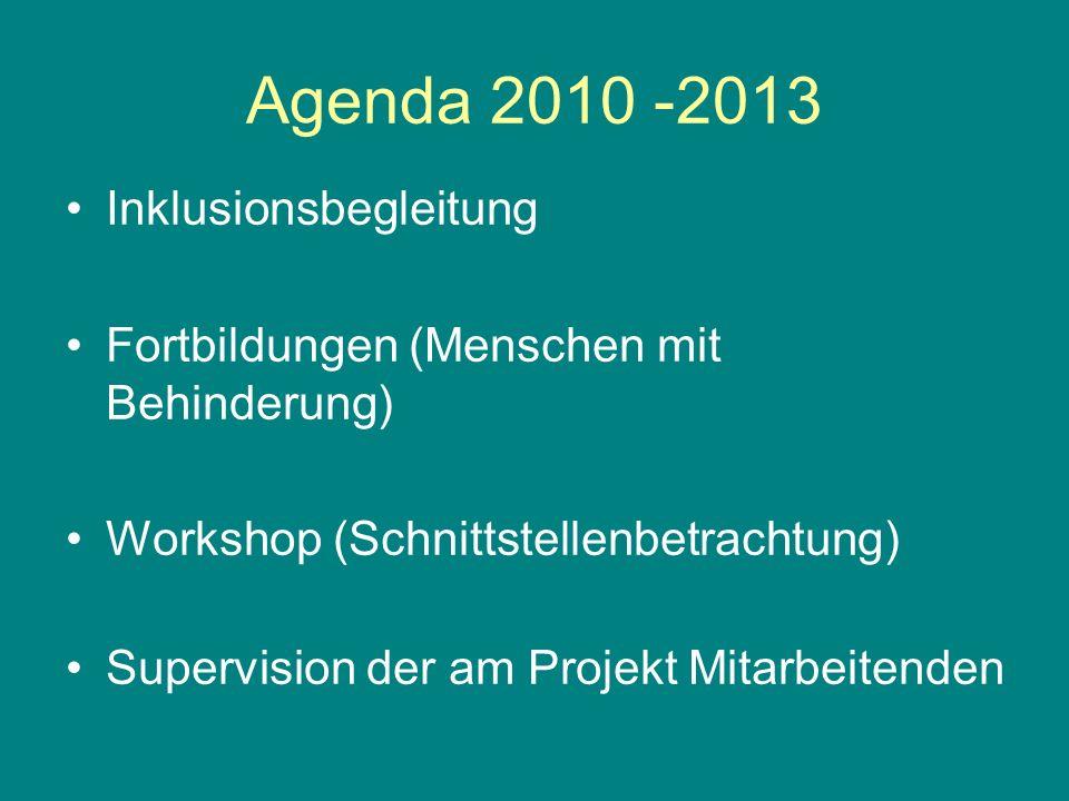 Agenda 2010 -2013 Inklusionsbegleitung Fortbildungen (Menschen mit Behinderung) Workshop (Schnittstellenbetrachtung) Supervision der am Projekt Mitarbeitenden