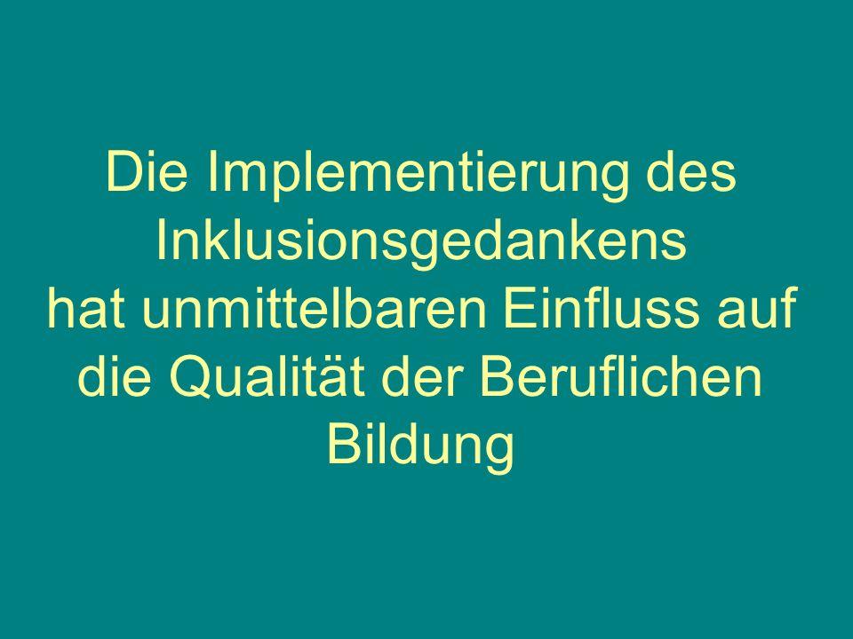 Die Implementierung des Inklusionsgedankens hat unmittelbaren Einfluss auf die Qualität der Beruflichen Bildung