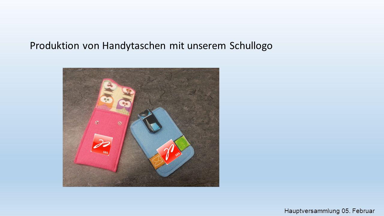 Produktion von Handytaschen mit unserem Schullogo Hauptversammlung 05. Februar 2015