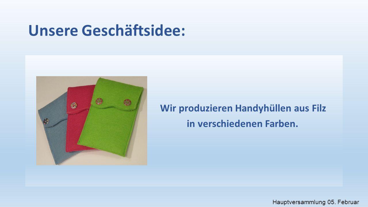 Unsere Geschäftsidee: Wir produzieren Handyhüllen aus Filz in verschiedenen Farben.