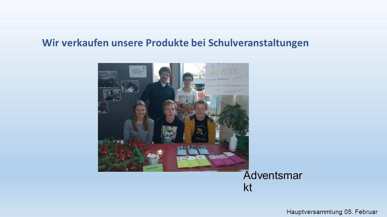 Wir verkaufen unsere Produkte bei Schulveranstaltungen Adventsmar kt Hauptversammlung 05.