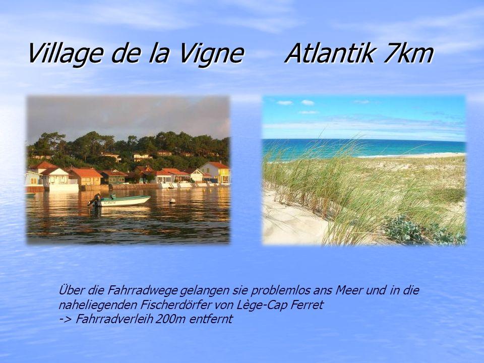 Village de la Vigne Atlantik 7km Über die Fahrradwege gelangen sie problemlos ans Meer und in die naheliegenden Fischerdörfer von Lège-Cap Ferret -> Fahrradverleih 200m entfernt