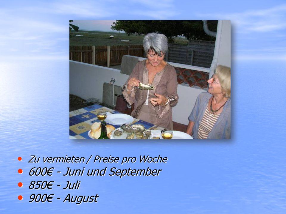 Zu vermieten / Preise pro Woche Zu vermieten / Preise pro Woche 600€ - Juni und September 600€ - Juni und September 850€ - Juli 850€ - Juli 900€ - Aug