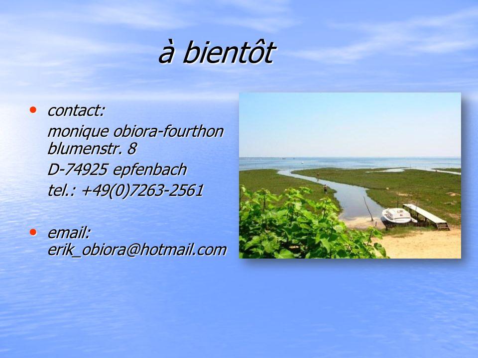 à bientôt à bientôt contact: contact: monique obiora-fourthon blumenstr. 8 D-74925 epfenbach tel.: +49(0)7263-2561 email: erik_obiora@hotmail.com emai