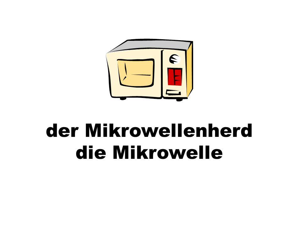 der Mikrowellenherd die Mikrowelle