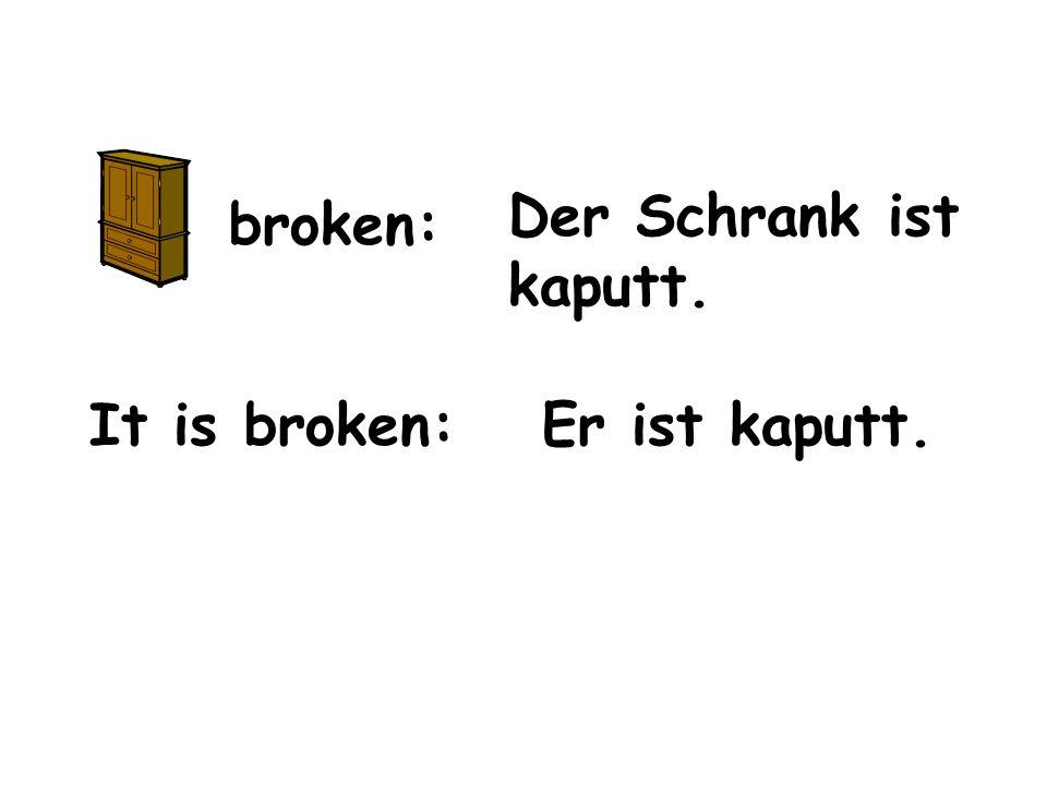 broken: It is broken: Der Schrank ist kaputt. Er ist kaputt.