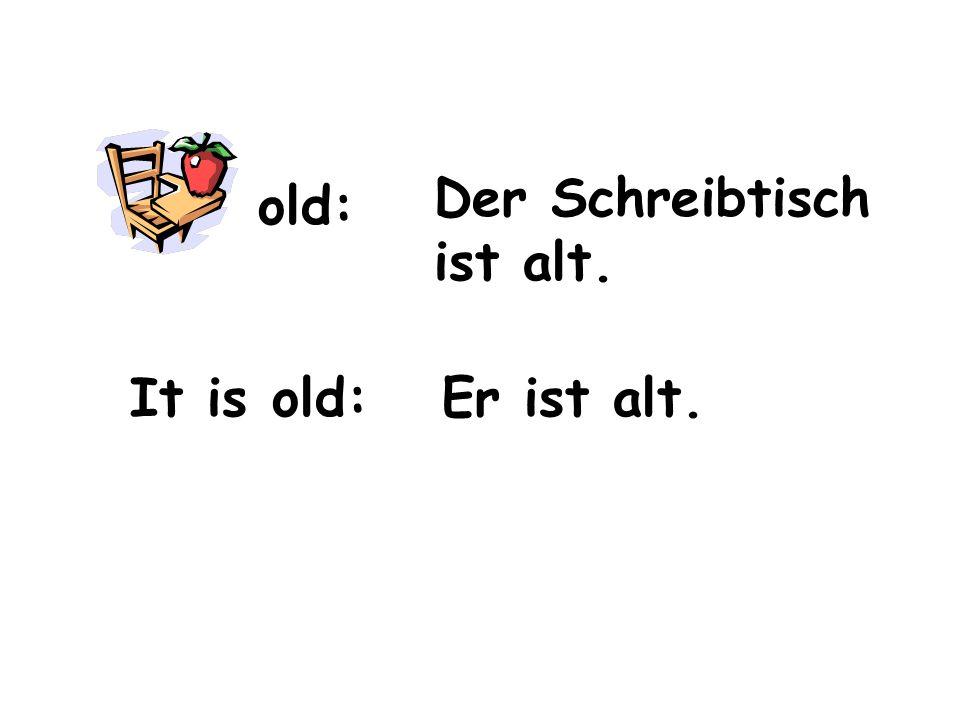 old: It is old: Der Schreibtisch ist alt. Er ist alt.