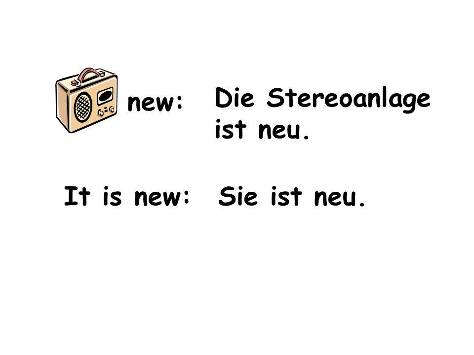 new: It is new: Die Stereoanlage ist neu. Sie ist neu.