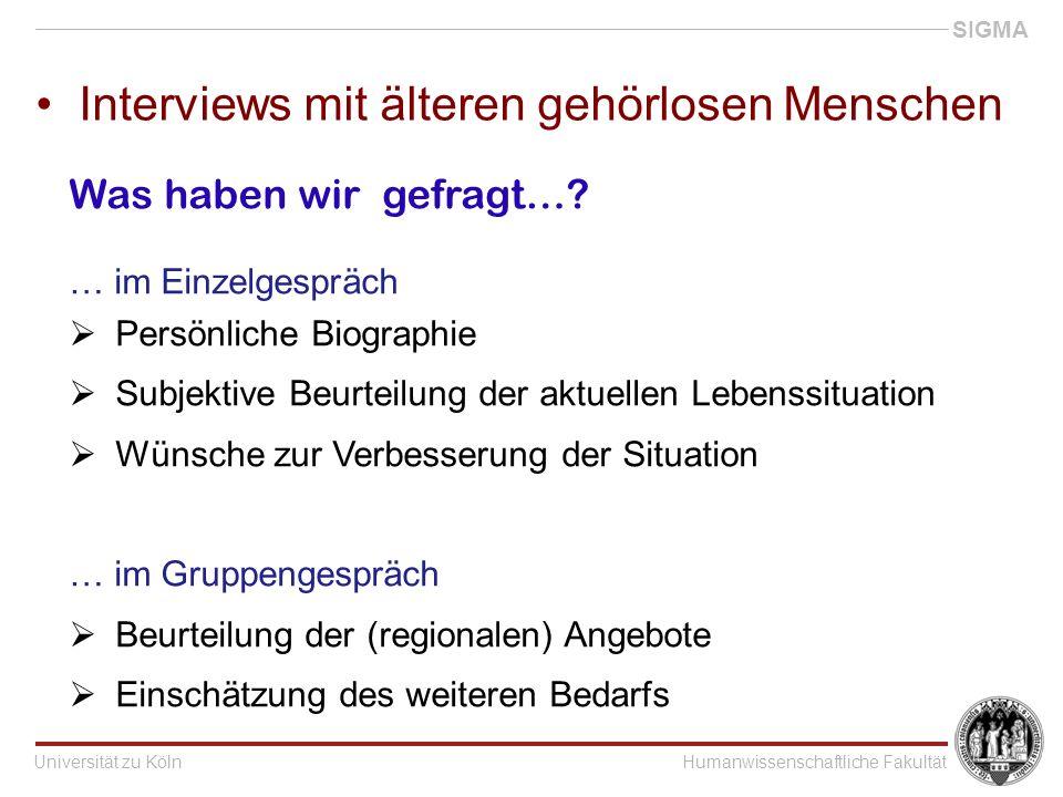 Universität zu KölnHumanwissenschaftliche Fakultät SIGMA Interviews mit älteren gehörlosen Menschen Was haben wir gefragt….