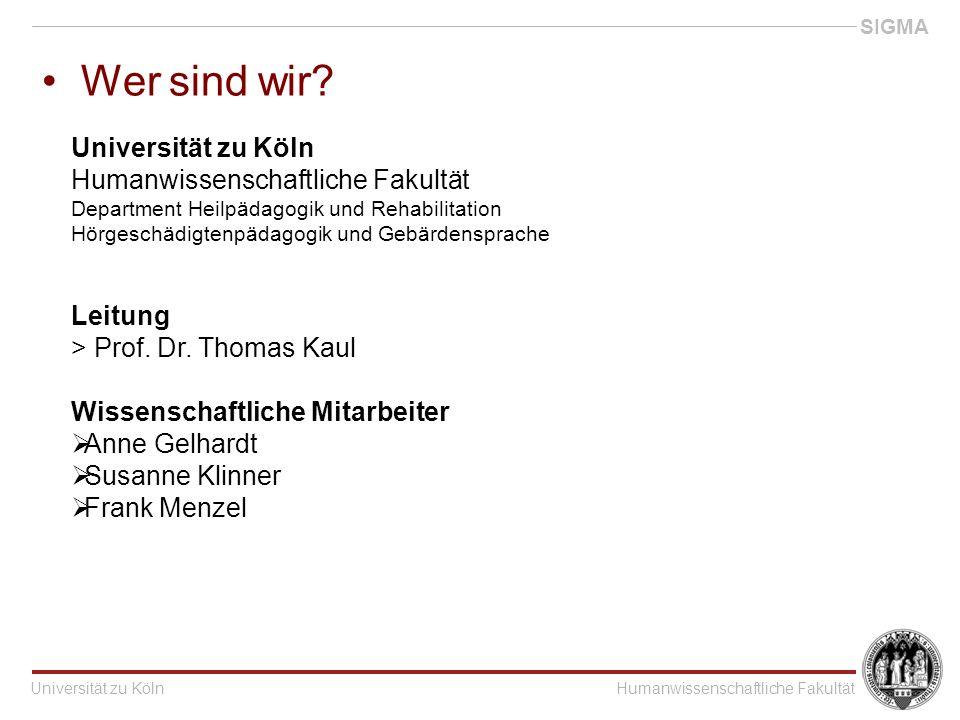 Universität zu KölnHumanwissenschaftliche Fakultät SIGMA Wer sind wir.