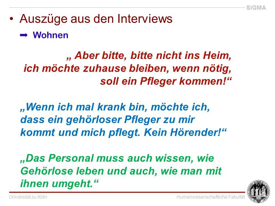 """Universität zu KölnHumanwissenschaftliche Fakultät SIGMA Auszüge aus den Interviews """" Aber bitte, bitte nicht ins Heim, ich möchte zuhause bleiben, wenn nötig, soll ein Pfleger kommen! """"Wenn ich mal krank bin, möchte ich, dass ein gehörloser Pfleger zu mir kommt und mich pflegt."""