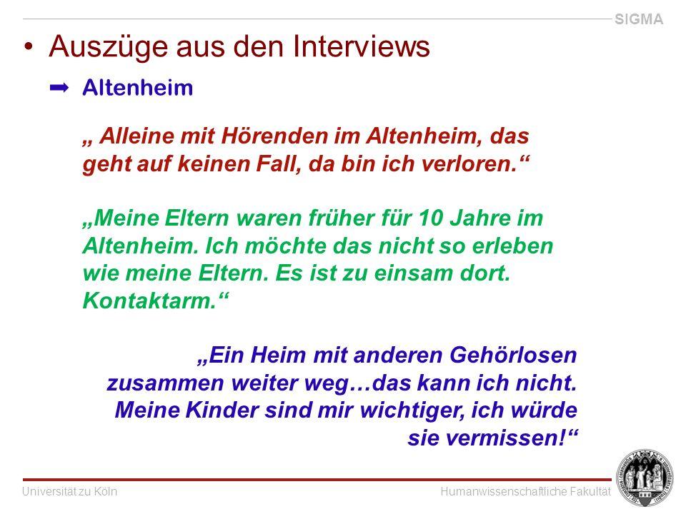 """Universität zu KölnHumanwissenschaftliche Fakultät SIGMA Auszüge aus den Interviews """" Alleine mit Hörenden im Altenheim, das geht auf keinen Fall, da bin ich verloren. """"Meine Eltern waren früher für 10 Jahre im Altenheim."""
