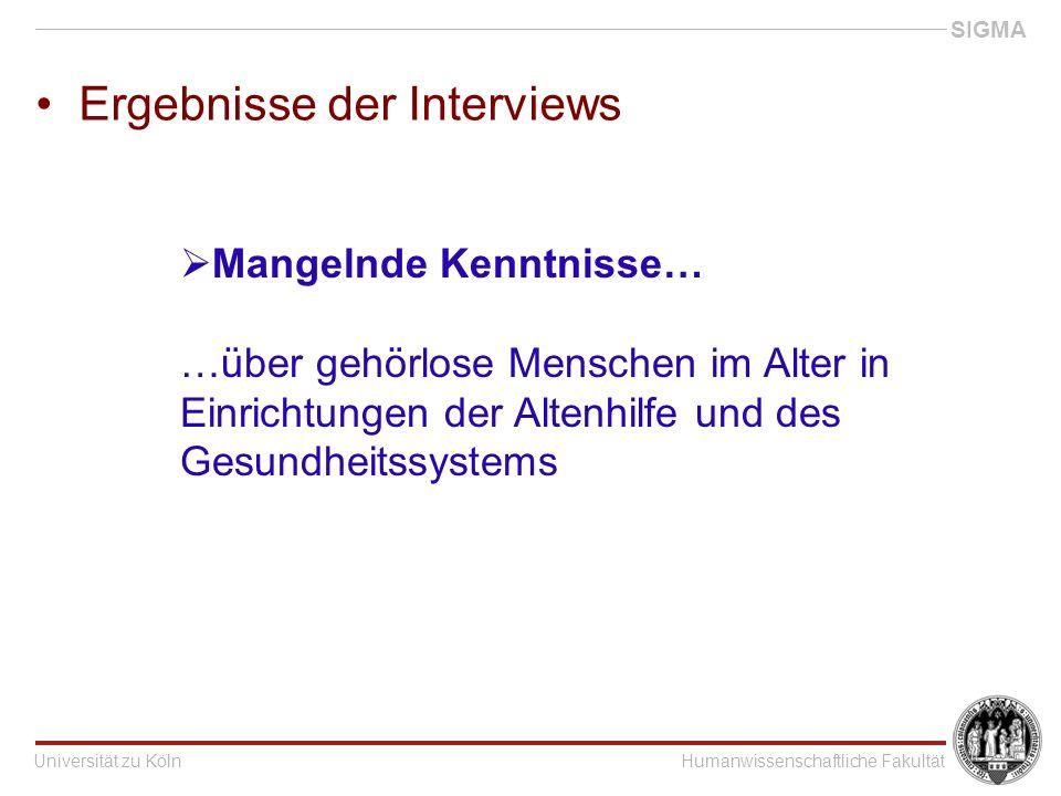 Universität zu KölnHumanwissenschaftliche Fakultät SIGMA Ergebnisse der Interviews  Mangelnde Kenntnisse… …über gehörlose Menschen im Alter in Einrichtungen der Altenhilfe und des Gesundheitssystems